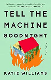 Tell the Machine Goodnight: A Novel av Katie…