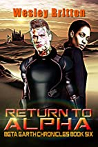 Return to Alpha The Beta-Earth Chronicles:…