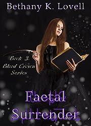 Faetal Surrender (Blood Crown Book 3) por…