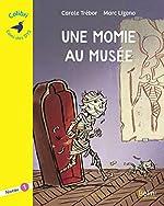 Une momie au musée : Niveau 1 - Marc Llizano