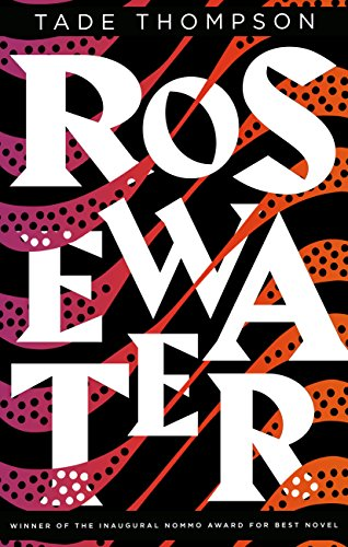 Rosewater (The Wormwood Trilogy, #1) by Tade Thompson