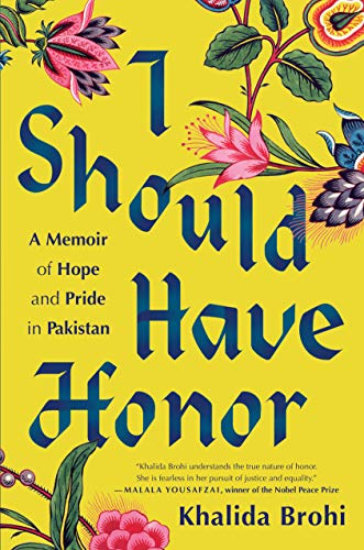 I Should Have Honor: A Memoir of Hope and Pride in Pakistan by Khalida Brohi