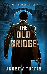 The Old Bridge: a compulsive modern thriller…