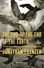 The End of the End of the Earth: Essays by…