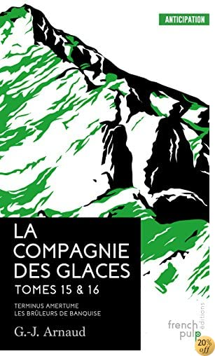 By G J Arnaud La Compagnie Des Glaces Tome 15 Terminus Amertume Tome 16 Les Bruleurs De Banquise Pdf Telecharger