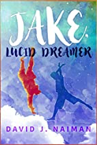 Jake, Lucid Dreamer by David J. Naiman