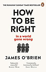 How To Be Right: … in a world gone wrong…