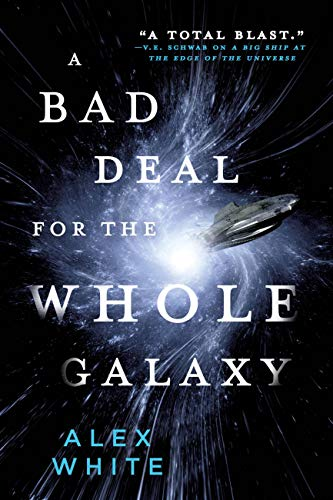 A Bad Deal for the Whole Galaxy (The Salvagers #2) by Alex White