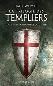 Les Chevaliers du Christ: La Trilogie des…
