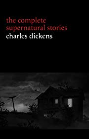 Charles Dickens: The Complete Supernatural…