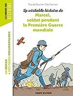 La véritable histoire de Marcel, soldat pendant la Première Guerre mondiale - Pascale Bouchié