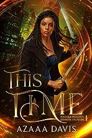 This Time (Nadira Holden, Demon Hunter Book…