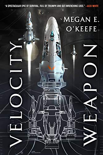 Velocity Weapon (The Protectorate #1) by Megan E. O'Keefe