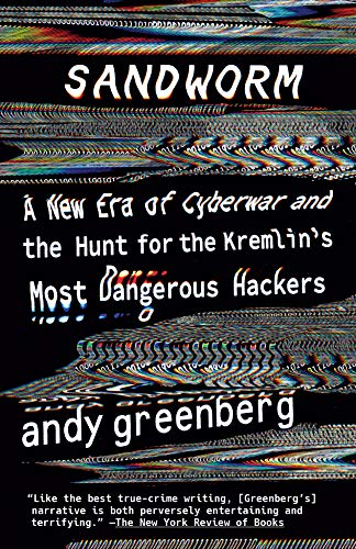 Sandworm: A New Era of Cyberwar and the Hunt for the Kremlin's Most Dangerous Hackers by Andy Greenberg