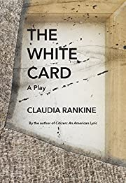 The White Card: A Play door Claudia Rankine