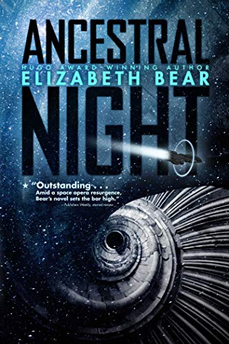 Ancestral Night (White Space, #1) by Elizabeth Bear