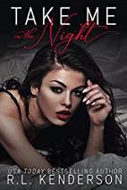 Take Me in the Night by R. L. Kenderson