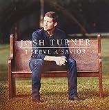 I Serve a Savior - Josh Turner