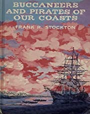 Buccaneers and Pirates of Our Coasts -…