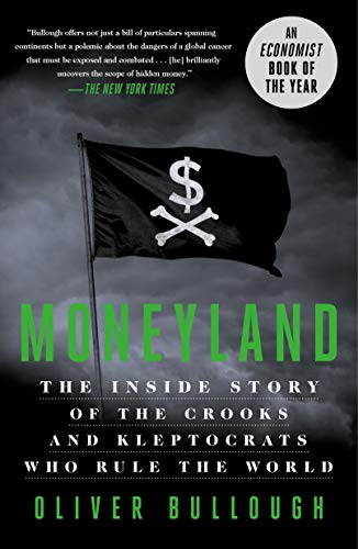 Moneyland: The Inside Story of the Crooks and Kleptocrats Who Rule the World by Oliver Bullough