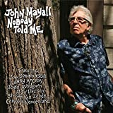 Nobody Told Me 2019 Album Lyrics John Mayall The Bluesbreakers Nobody told me by john lennon, nobody told me by puddle of mudd, nobody ever told you by carrie underwood, wassup by audio push, nobody told all lyrics listed in full lyrics are copyright and property of their owners. oldielyrics com