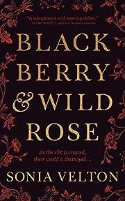Blackberry and Wild Rose av Sonia Velton