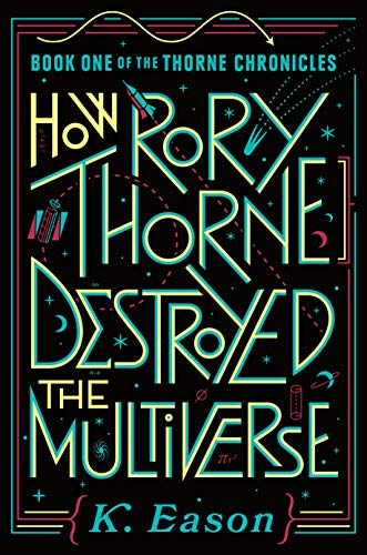 How Rory Thorne Destroyed the Multiverse (The Thorne Chronicles, #1) by K. Eason