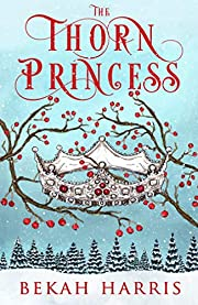 The Thorn Princess: Iron Crown Faerie Tales…