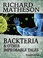 Backteria: & Other Improbable Tales by…