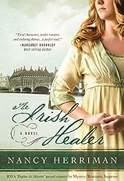 The Irish Healer: A Novel – tekijä: Nancy…