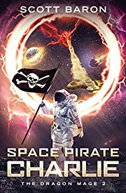 Space Pirate Charlie: The Dragon Mage Book 2…
