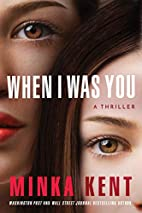 When I Was You by Minka Kent