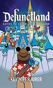 Defunctland: Guide to the Magic Kingdom –…