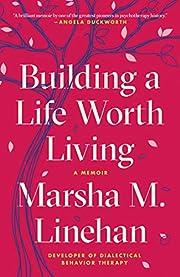 Building a Life Worth Living: A Memoir de…