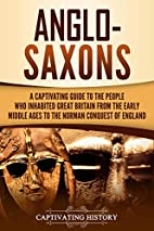Anglo-Saxons: A Captivating Guide to the…