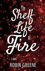 The Shelf Life of Fire – tekijä: Robin…