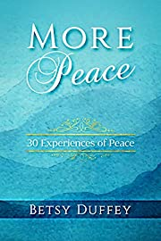 More Peace: 30 Experiences of Peace (The…