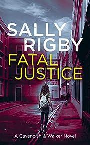 Fatal Justice: A Cavendish & Walker Novel -…