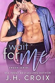 Wait For Me (Swoon Series Book 2) de J.h.…