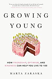 Growing Young: How Friendship, Optimism, and…