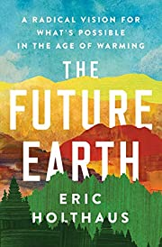 The Future Earth: A Radical Vision for…