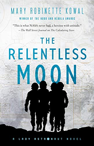 The Relentless Moon (Lady Astronaut, #3) by Mary Robinette Kowal