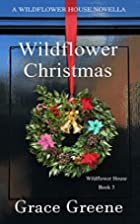 Wildflower Christmas: The Wildflower House…