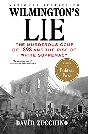 Wilmington's Lie: The Murderous Coup of 1898…