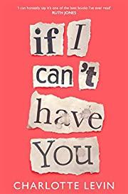 If I Can't Have You: A Compulsive, Darkly…