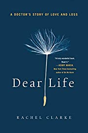 Dear Life: A Doctor's Story of Love and Loss…