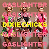 Gaslighter / Dixie Chicks
