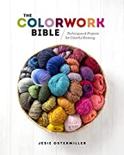 The Colorwork Bible: Techniques and Projects…