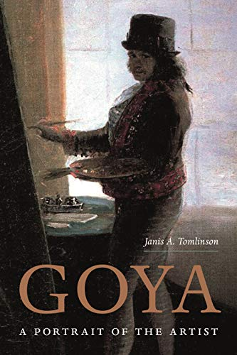 Goya: A Portrait of the Artist by Janis A. Tomlinson