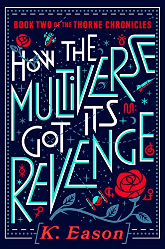 How the Multiverse Got Its Revenge (The Thorne Chronicles, #2) by K. Eason